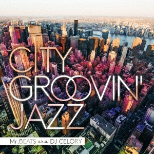 【CD】CITY GROOVIN'JAZZ/Mr.BEATS a.k.a.DJ CELORY [RBCP-3137] ミスタービーツエーケーエーテ