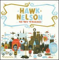 Hawk Nelson / Hawk Nelson Is My Friend (輸入盤CD)(ホーク・ネルソン)