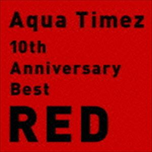 Aqua Timez / 10th Anniversary Best RED(通常盤) [CD]