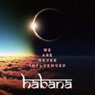 HABANA / WE ARE NEVER INFLUENCED [CD]