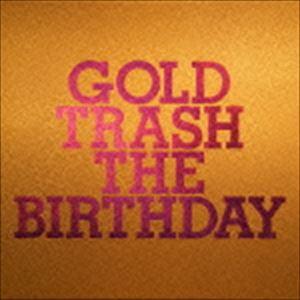 The Birthday / GOLD TRASH(完全生産限定豪華盤/結成10周年記念/2CD+Blu-ray) [CD]